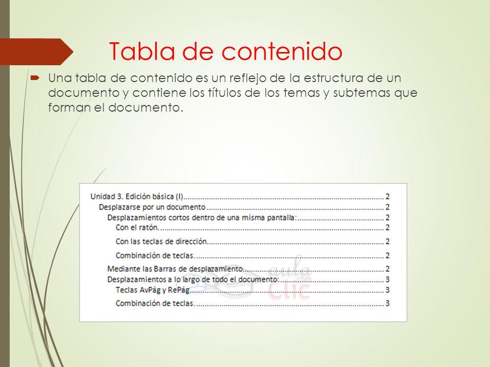 Tabla de contenido  Una tabla de contenido es un reflejo de la estructura de un documento y contiene los títulos de los temas y subtemas que forman e