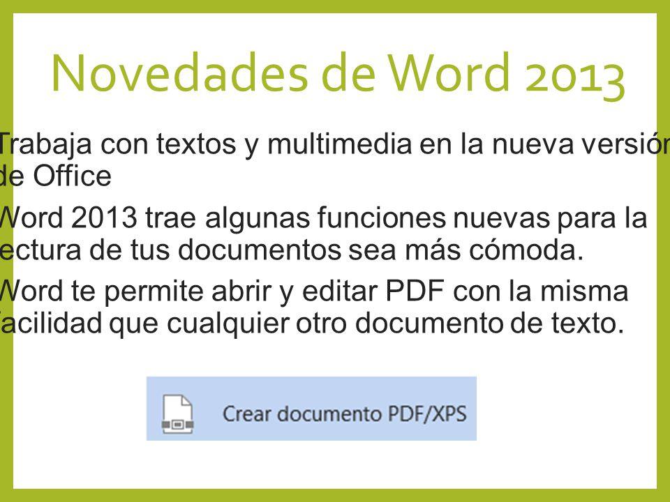 Novedades de Word 2013 Trabaja con textos y multimedia en la nueva versión de Office Word 2013 trae algunas funciones nuevas para la lectura de tus do