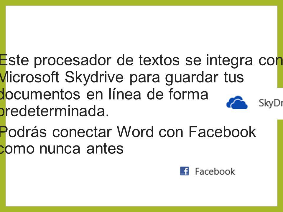 Este procesador de textos se integra con Microsoft Skydrive para guardar tus documentos en línea de forma predeterminada. Podrás conectar Word con Fac