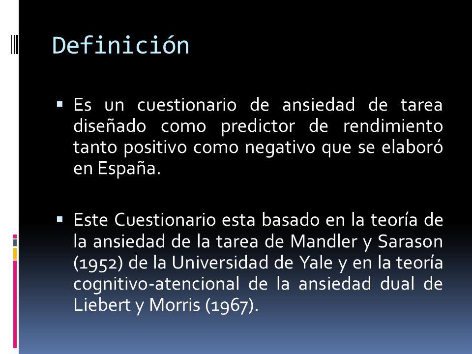 Definición  Es un cuestionario de ansiedad de tarea diseñado como predictor de rendimiento tanto positivo como negativo que se elaboró en España.  E