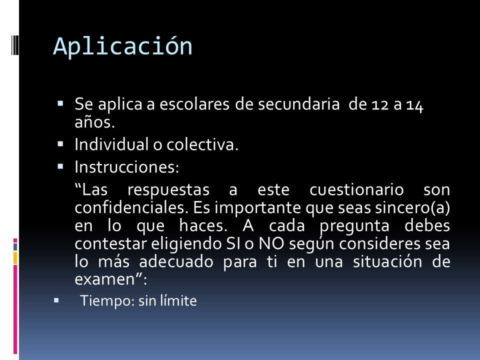 """Aplicación  Se aplica a escolares de secundaria de 12 a 14 años.  Individual o colectiva.  Instrucciones: """"Las respuestas a este cuestionario son c"""