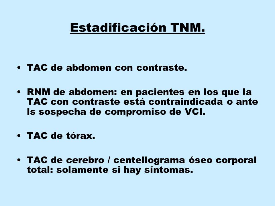 Estadificación TNM. TAC de abdomen con contraste. RNM de abdomen: en pacientes en los que la TAC con contraste está contraindicada o ante ls sospecha
