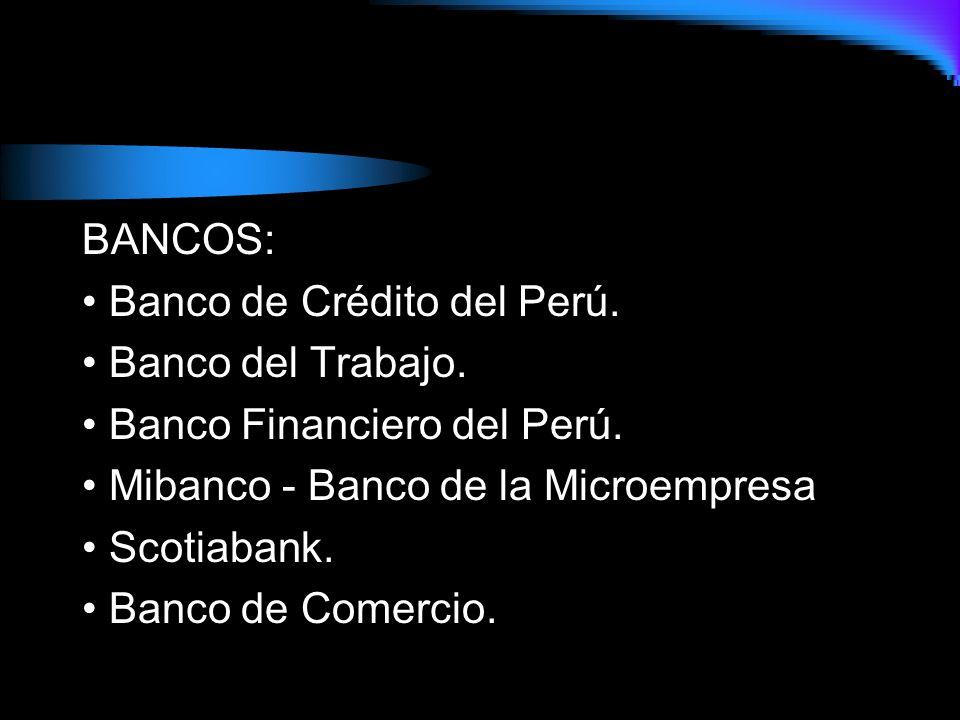 BANCOS: Banco de Crédito del Perú.Banco del Trabajo.