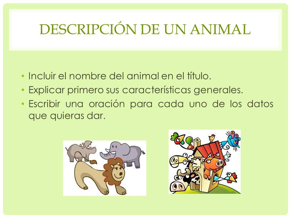 DESCRIPCIÓN DE UN ANIMAL Incluir el nombre del animal en el título.