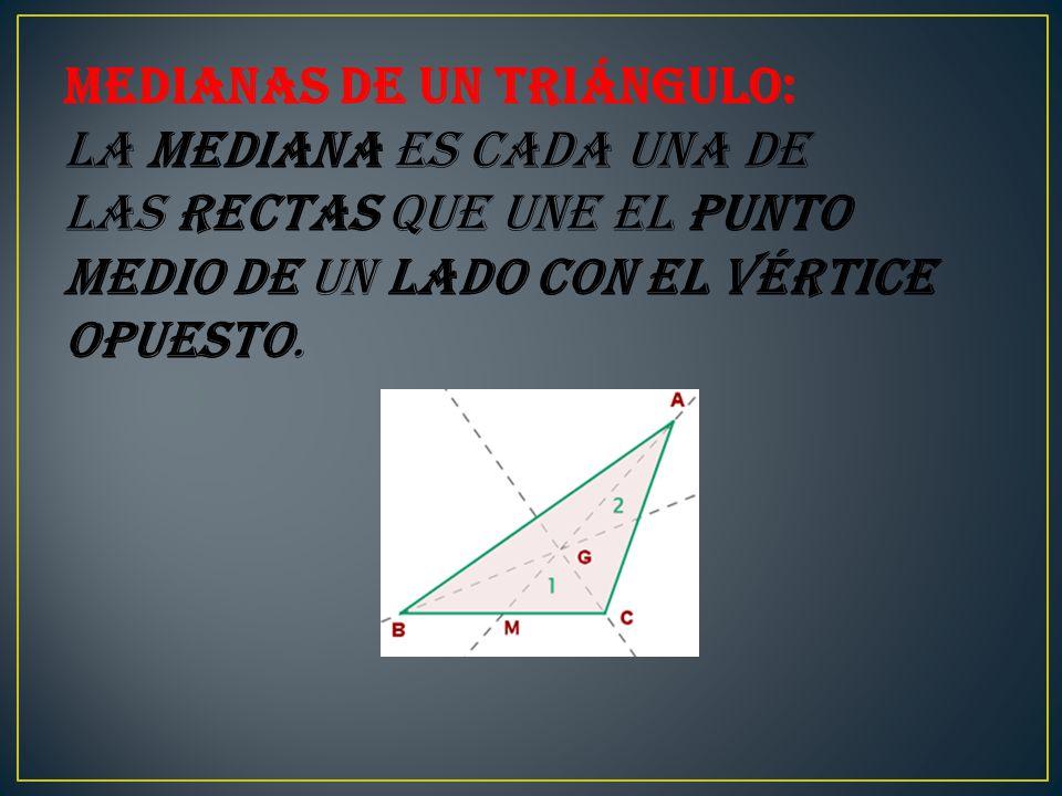 Medianas de un triángulo: La Mediana es cada una de las rectas que une el punto medio de un lado con el vértice opuesto.