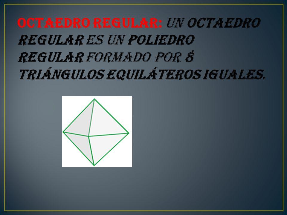 Octaedro regular: Un octaedro regular es un poliedro regular formado por 8 triángulos equiláteros iguales.