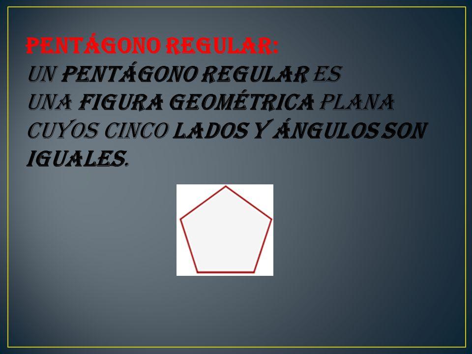 Pentágono regular: Un pentágono regular es una figura geométrica plana cuyos cinco lados y ángulos son iguales.