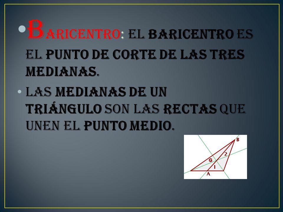 B aricentro: El baricentro es el punto de corte de las tres medianas.
