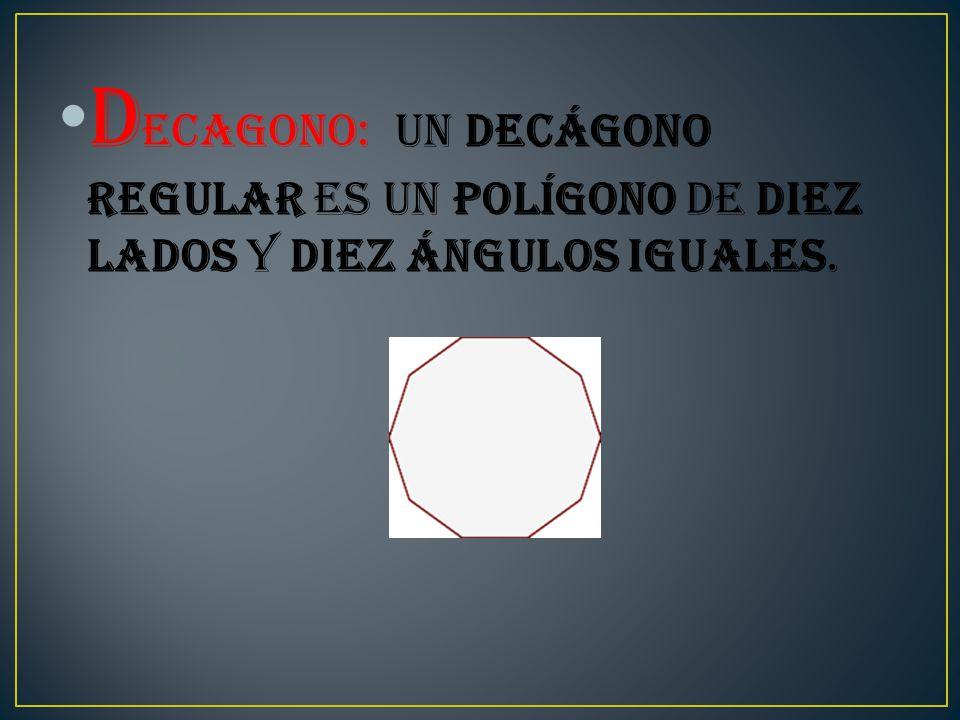 D ecagono: Un decágono regular es un polígono de diez lados y diez ángulos iguales.