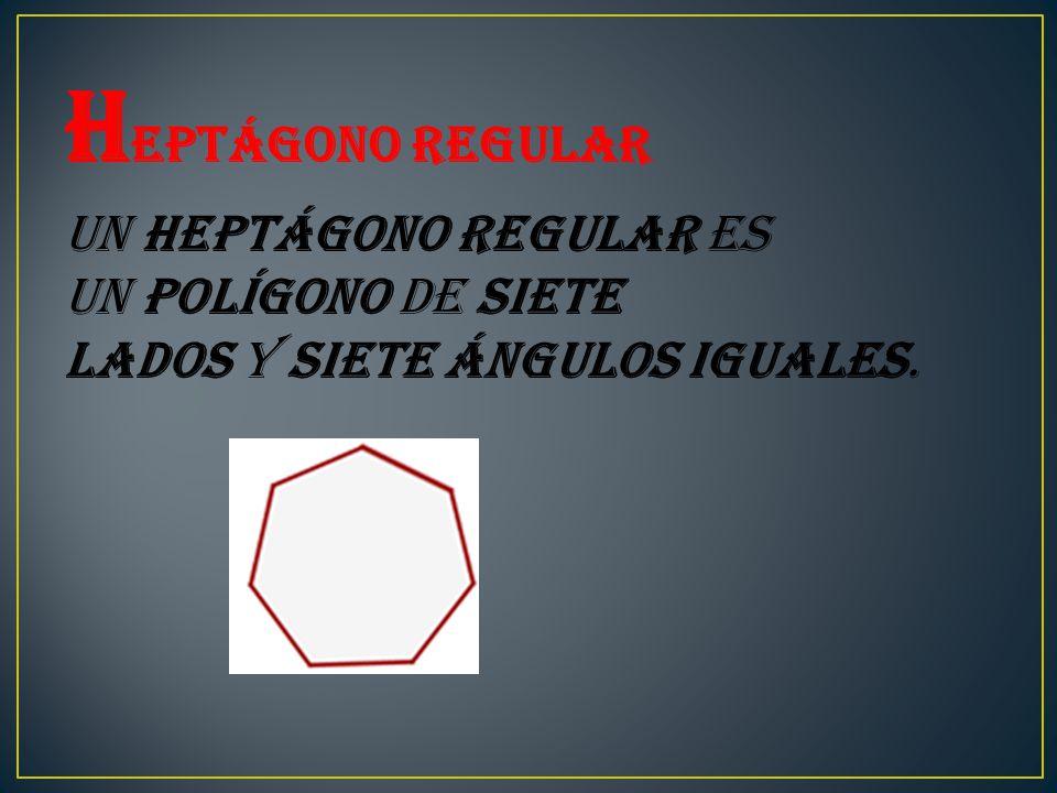 H eptágono regular Un heptágono regular es un polígono de siete lados y siete ángulos iguales.