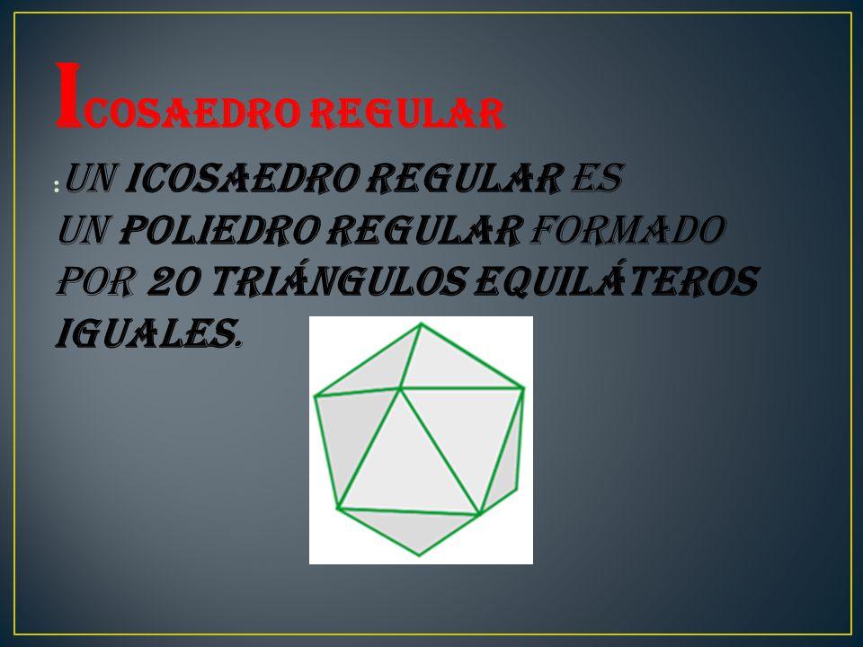I cosaedro regular : Un icosaedro regular es un poliedro regular formado por 20 triángulos equiláteros iguales.