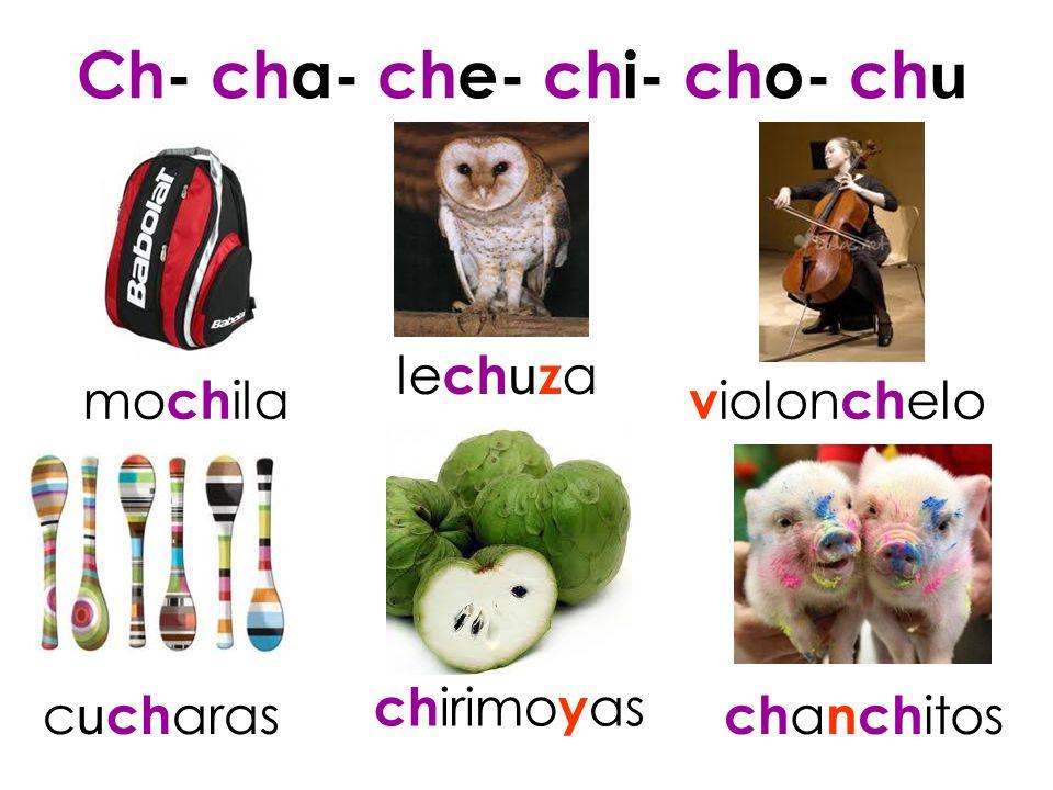 Ch- cha- che- chi- cho- ch u mo ch ila le ch u z a v iolon ch elo c u ch aras ch irimo y as ch a nch itos