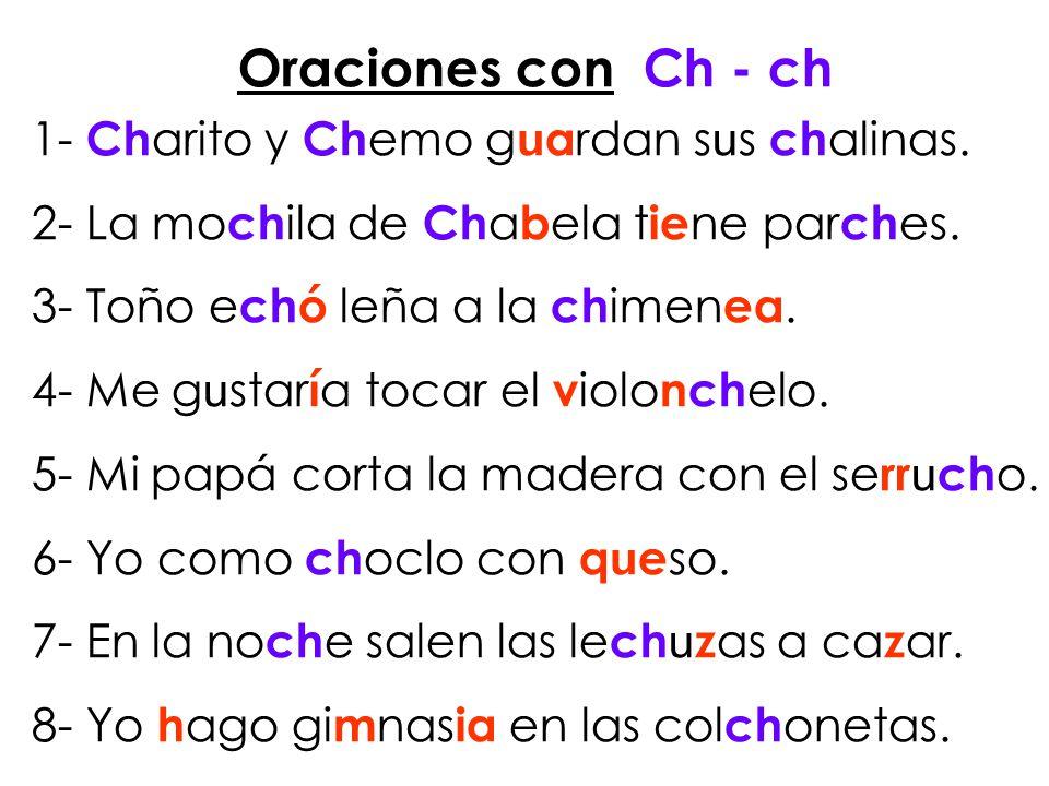 Oraciones con Ch - ch 1- Ch arito y Ch emo g u a rdan s u s ch alinas.