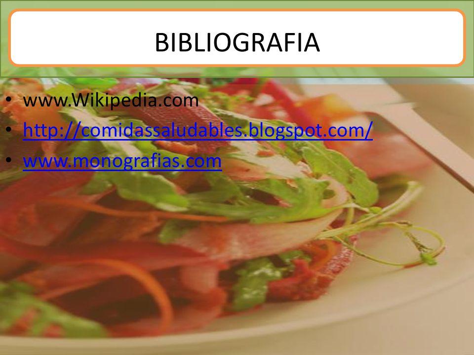 BIBLIOGRAFIA www.Wikipedia.com http://comidassaludables.blogspot.com/ www.monografias.com