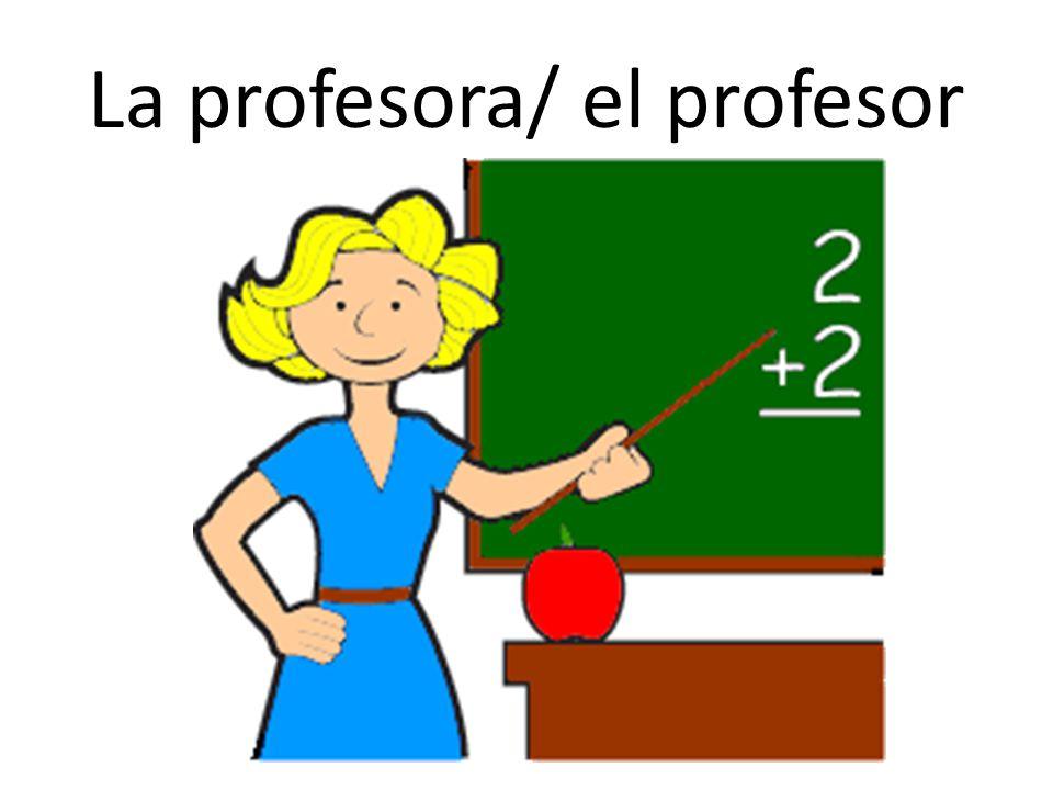 La profesora/ el profesor