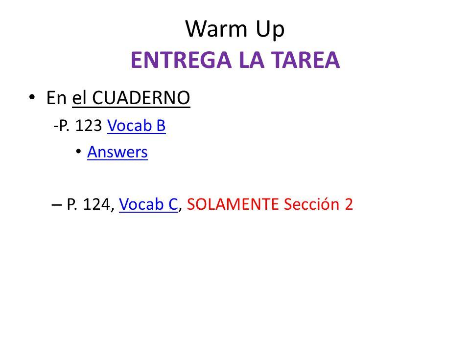 Warm Up ENTREGA LA TAREA En el CUADERNO -P. 123 Vocab BVocab B Answers – P.