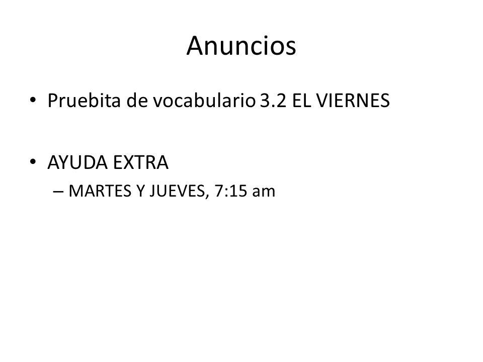Anuncios Pruebita de vocabulario 3.2 EL VIERNES AYUDA EXTRA – MARTES Y JUEVES, 7:15 am