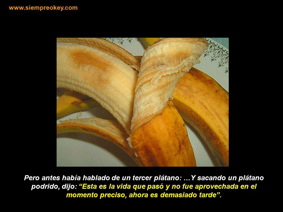 Paulo Coelho en su libro Maktub nos habla de la historia de tres plátanos: Sacó de la bolsa un plátano verde, se lo enseño y volvió a guardarlo diciendo: Esta es la vida que todavía no ha ocurrido, hay que esperar el momento preciso .