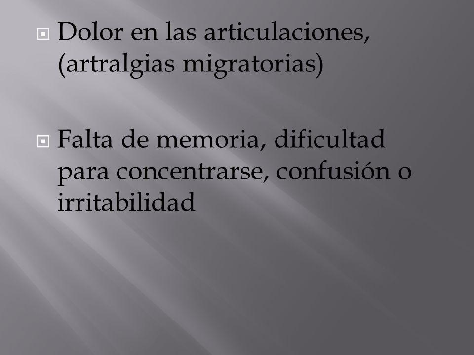  Dolor en las articulaciones, (artralgias migratorias)  Falta de memoria, dificultad para concentrarse, confusión o irritabilidad
