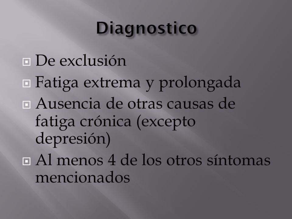  De exclusión  Fatiga extrema y prolongada  Ausencia de otras causas de fatiga crónica (excepto depresión)  Al menos 4 de los otros síntomas mencionados