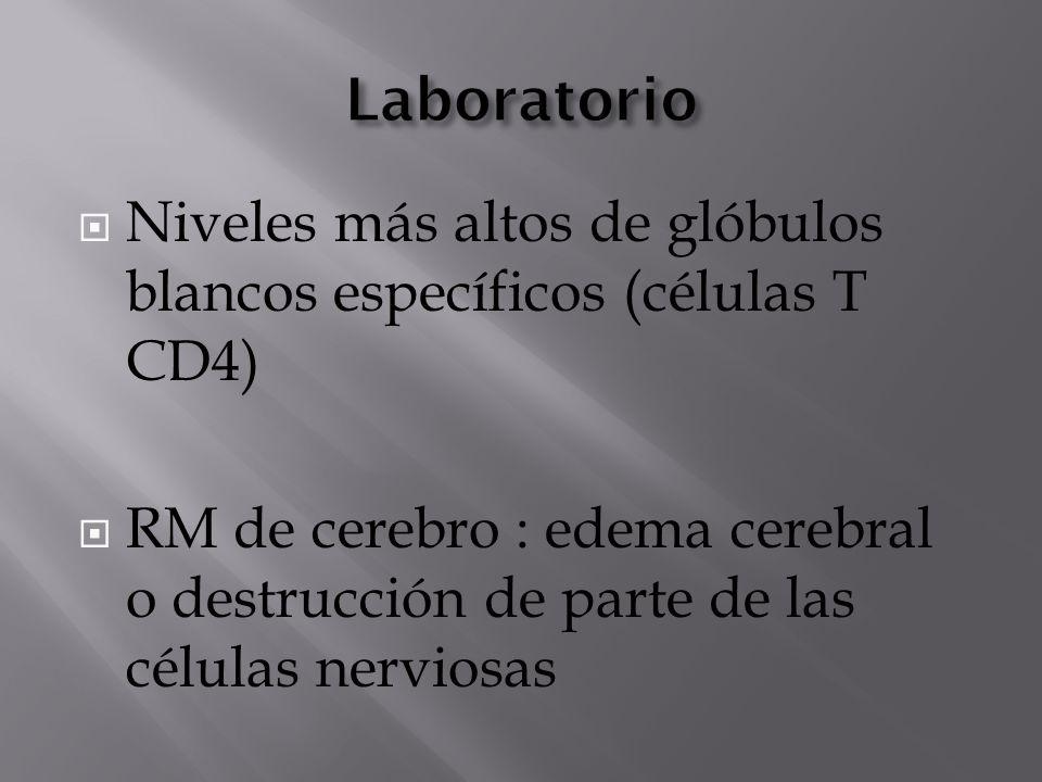  Niveles más altos de glóbulos blancos específicos (células T CD4)  RM de cerebro : edema cerebral o destrucción de parte de las células nerviosas