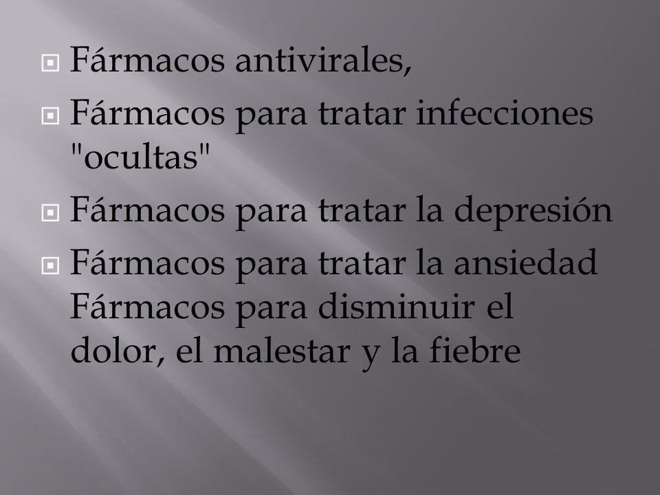  Fármacos antivirales,  Fármacos para tratar infecciones ocultas  Fármacos para tratar la depresión  Fármacos para tratar la ansiedad Fármacos para disminuir el dolor, el malestar y la fiebre