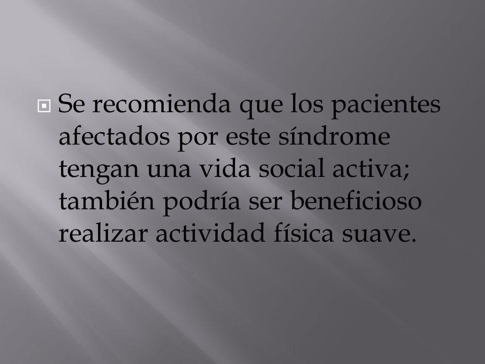  Se recomienda que los pacientes afectados por este síndrome tengan una vida social activa; también podría ser beneficioso realizar actividad física suave.