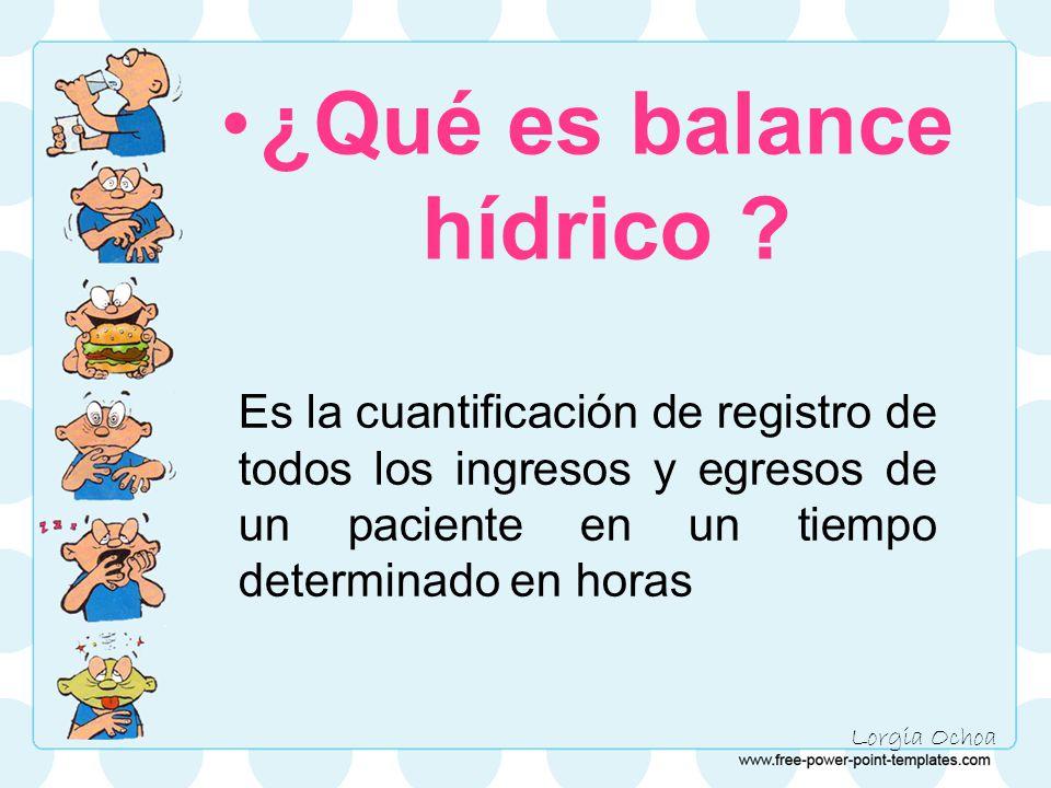 Es la cuantificación de registro de todos los ingresos y egresos de un paciente en un tiempo determinado en horas ¿Qué es balance hídrico .