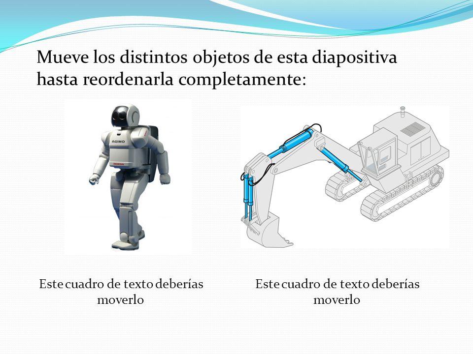 Mueve los distintos objetos de esta diapositiva hasta reordenarla completamente: Este cuadro de texto deberías moverlo