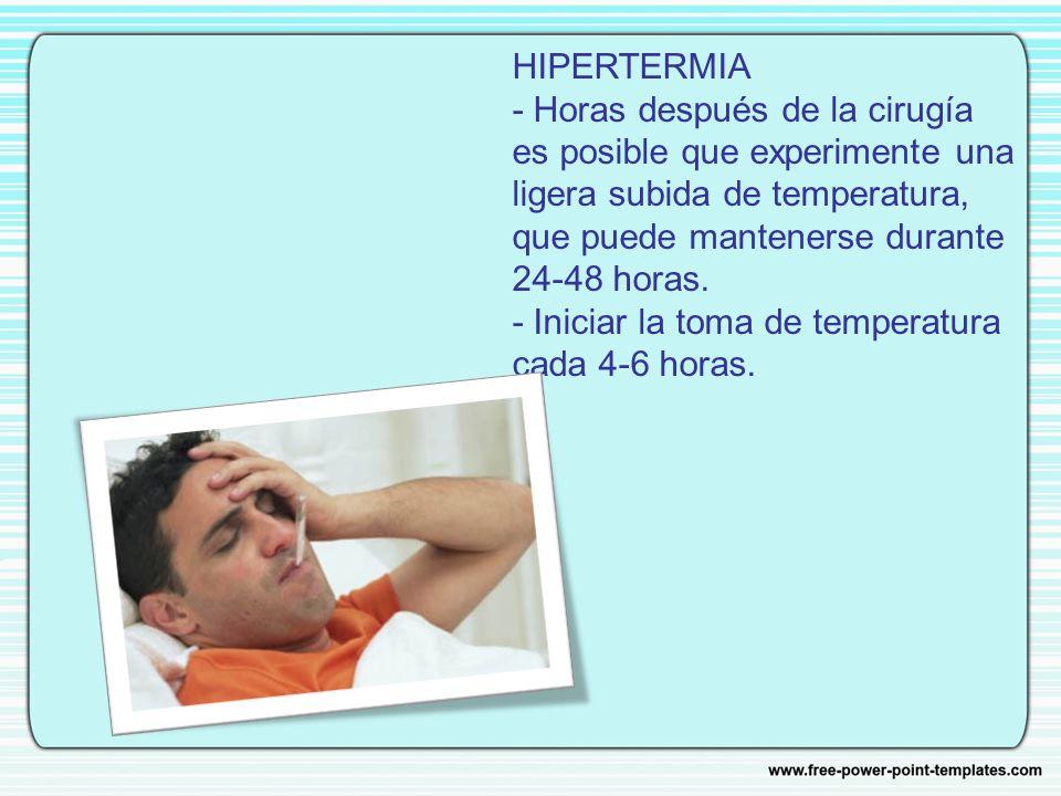 HIPERTERMIA - Horas después de la cirugía es posible que experimente una ligera subida de temperatura, que puede mantenerse durante 24-48 horas.