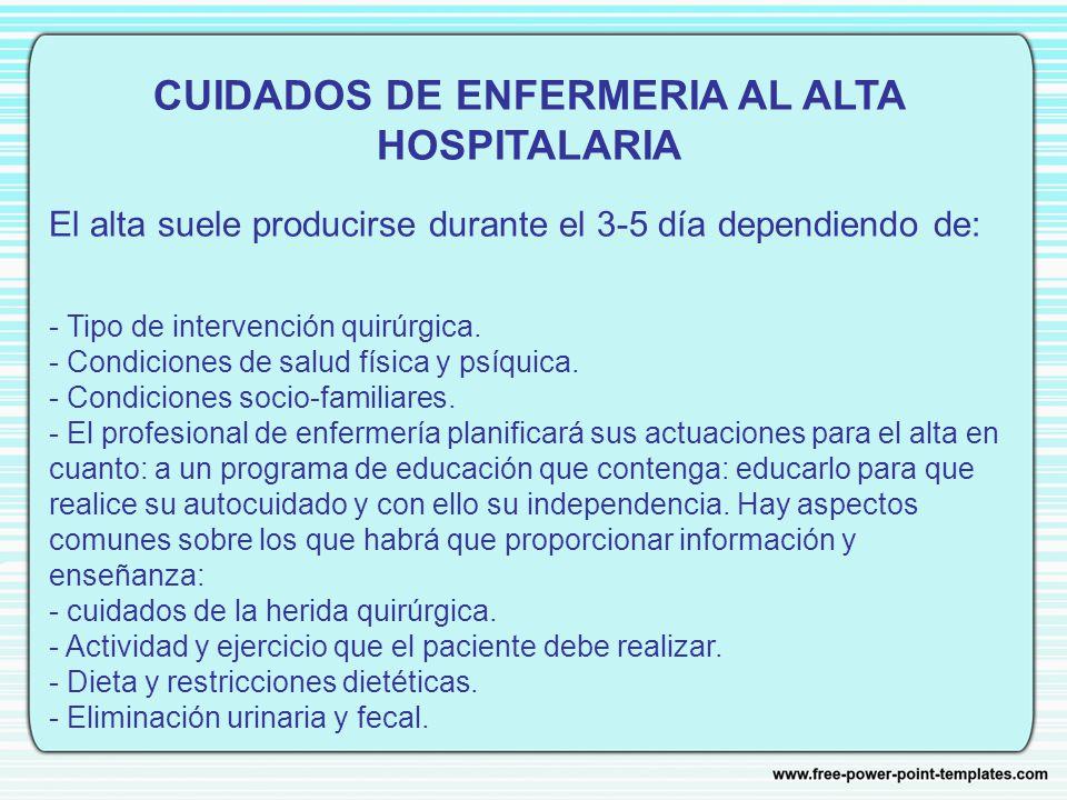 CUIDADOS DE ENFERMERIA AL ALTA HOSPITALARIA El alta suele producirse durante el 3-5 día dependiendo de: - Tipo de intervención quirúrgica.