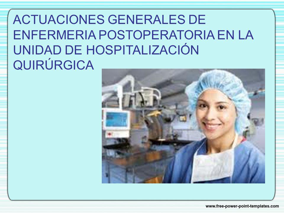 jhlig ACTUACIONES GENERALES DE ENFERMERIA POSTOPERATORIA EN LA UNIDAD DE HOSPITALIZACIÓN QUIRÚRGICA