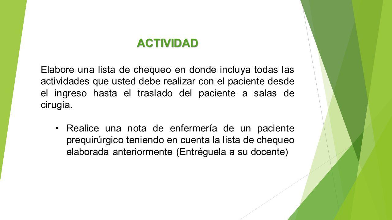 ACTIVIDAD Elabore una lista de chequeo en donde incluya todas las actividades que usted debe realizar con el paciente desde el ingreso hasta el trasla