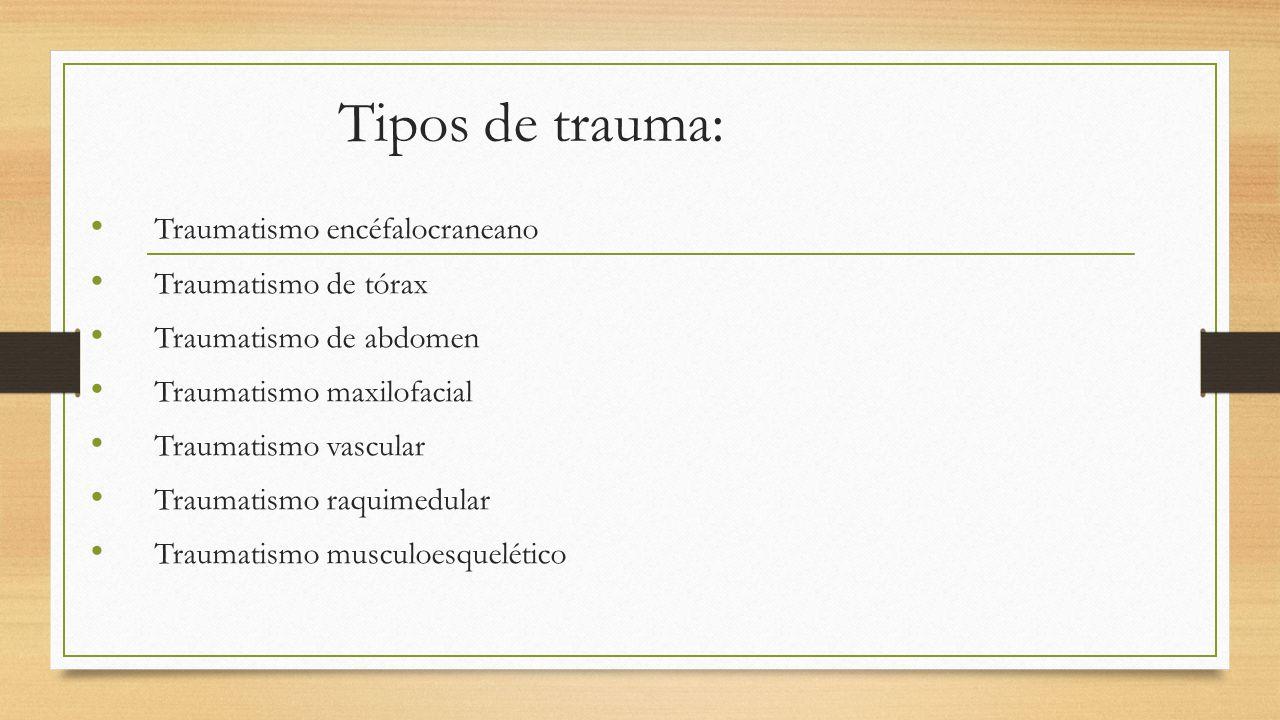 Tipos de trauma: Traumatismo encéfalocraneano Traumatismo de tórax Traumatismo de abdomen Traumatismo maxilofacial Traumatismo vascular Traumatismo raquimedular Traumatismo musculoesquelético