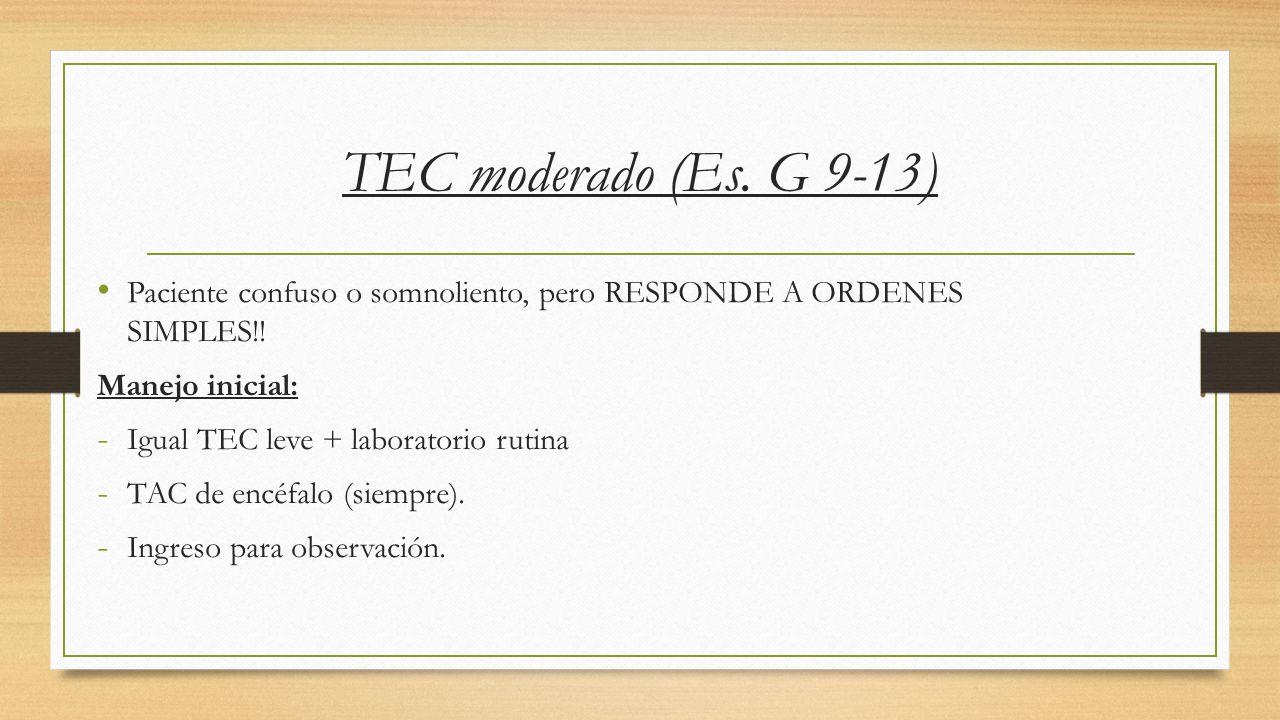 TEC moderado (Es.G 9-13) Paciente confuso o somnoliento, pero RESPONDE A ORDENES SIMPLES!.