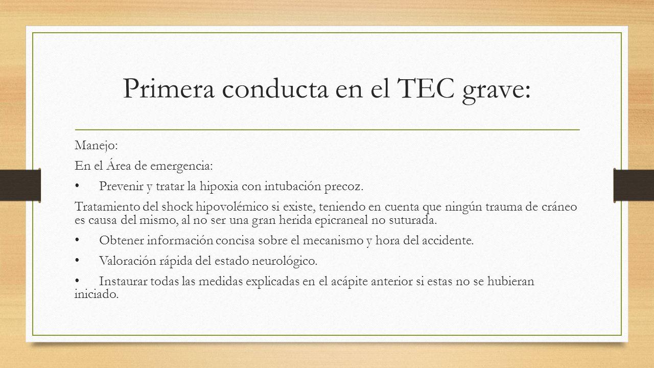 Primera conducta en el TEC grave: Manejo: En el Área de emergencia: Prevenir y tratar la hipoxia con intubación precoz.