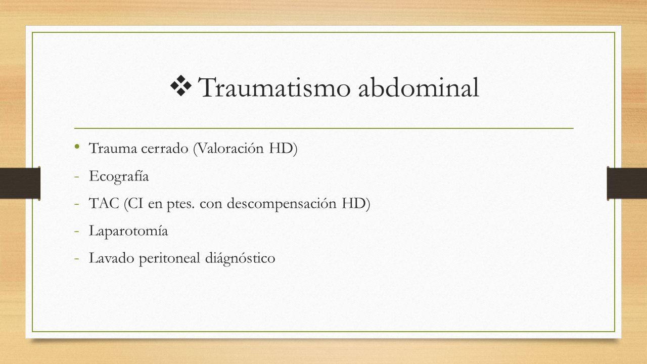  Traumatismo abdominal Trauma cerrado (Valoración HD) - Ecografía - TAC (CI en ptes.