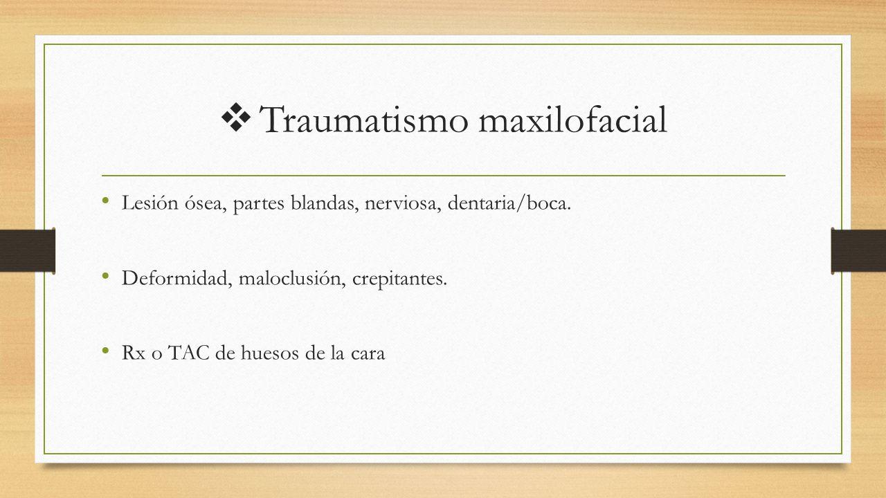  Traumatismo maxilofacial Lesión ósea, partes blandas, nerviosa, dentaria/boca.