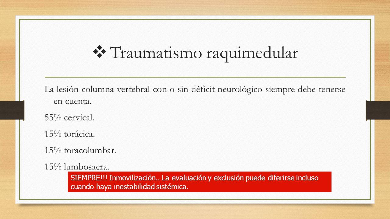  Traumatismo raquimedular La lesión columna vertebral con o sin déficit neurológico siempre debe tenerse en cuenta.