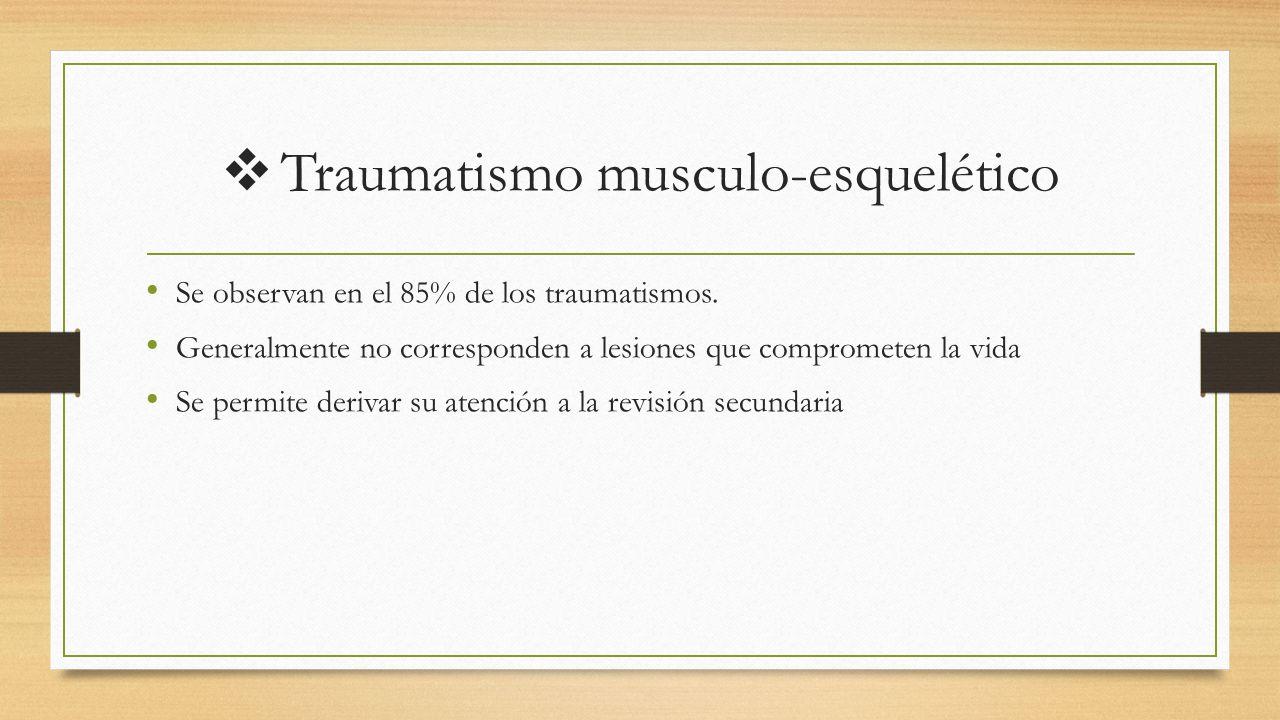  Traumatismo musculo-esquelético Se observan en el 85% de los traumatismos.