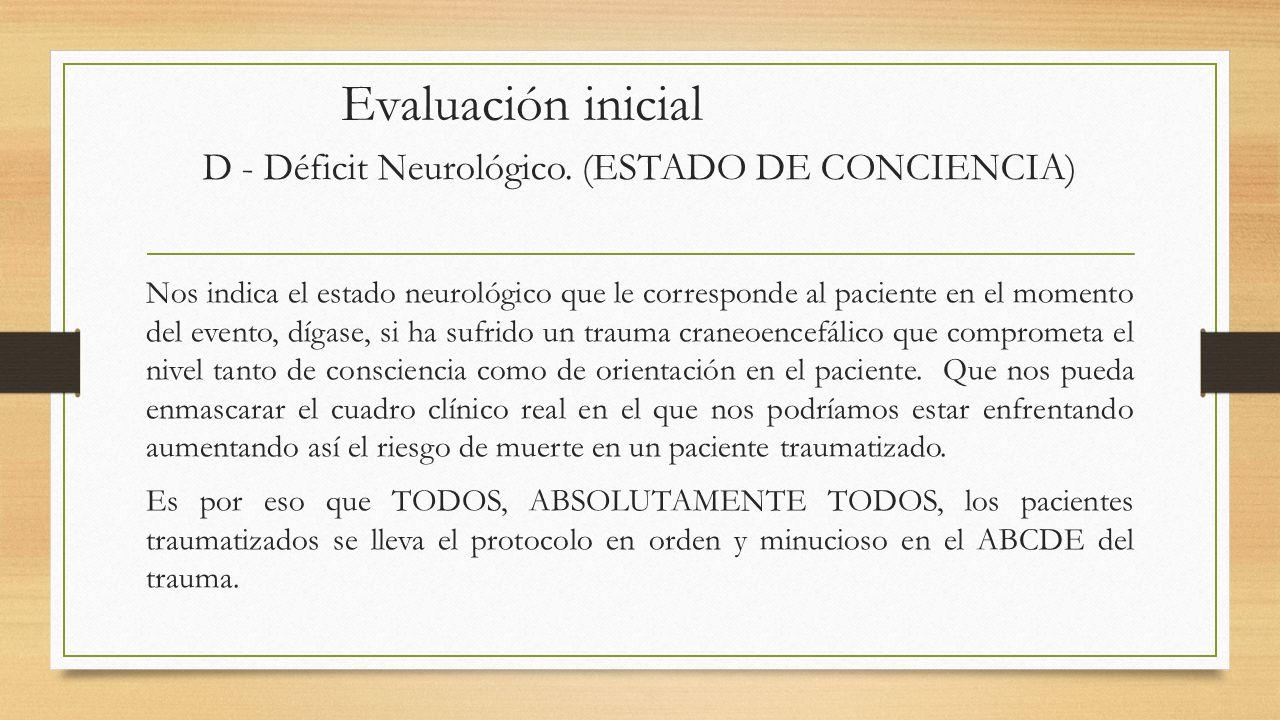 Evaluación inicial D - Déficit Neurológico.