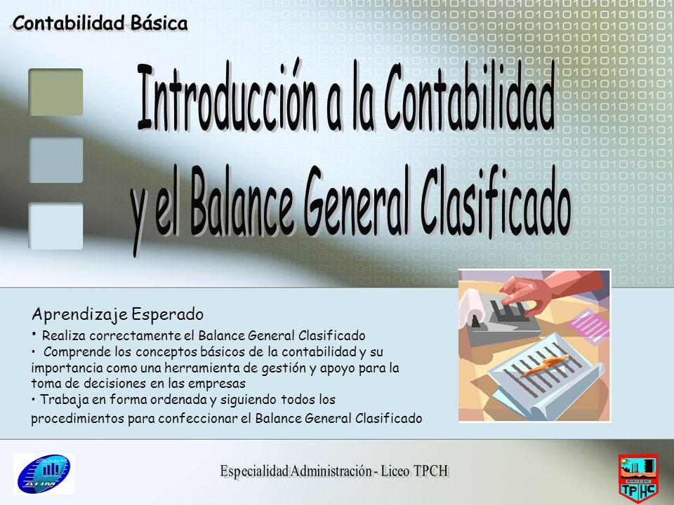Aprendizaje Esperado Realiza correctamente el Balance General Clasificado Comprende los conceptos básicos de la contabilidad y su importancia como una