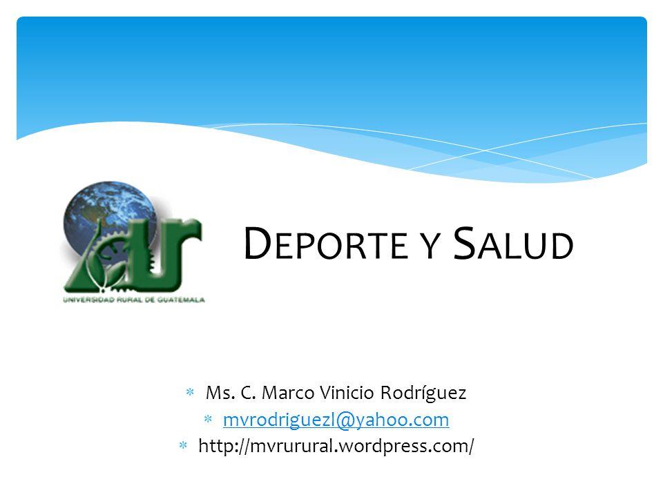 D EPORTE Y S ALUD  Ms. C. Marco Vinicio Rodríguez  mvrodriguezl@yahoo.com mvrodriguezl@yahoo.com  http://mvrurural.wordpress.com/