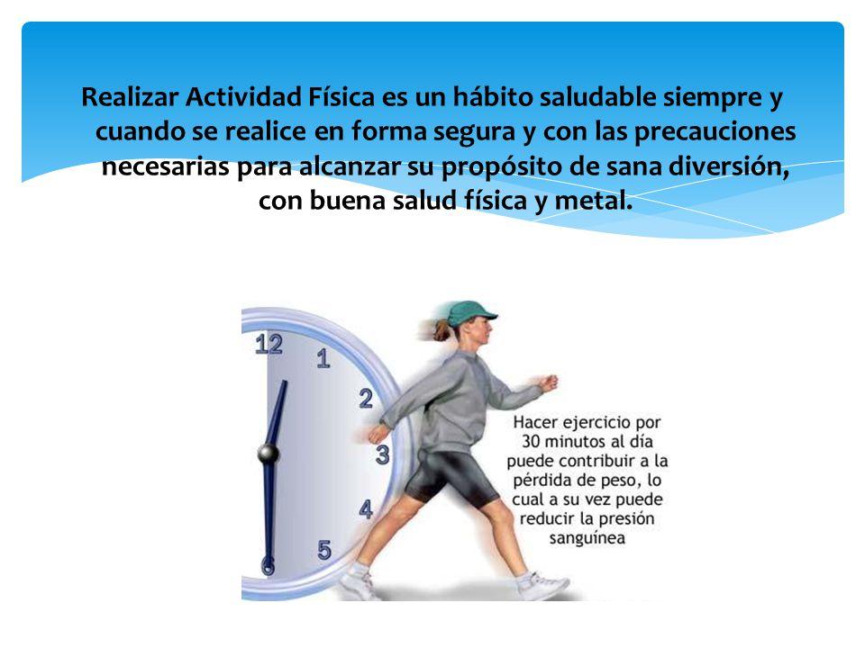 Realizar Actividad Física es un hábito saludable siempre y cuando se realice en forma segura y con las precauciones necesarias para alcanzar su propós