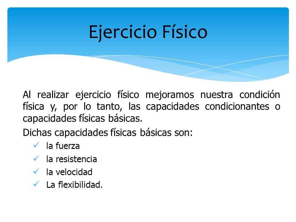 Al realizar ejercicio físico mejoramos nuestra condición física y, por lo tanto, las capacidades condicionantes o capacidades físicas básicas. Dichas