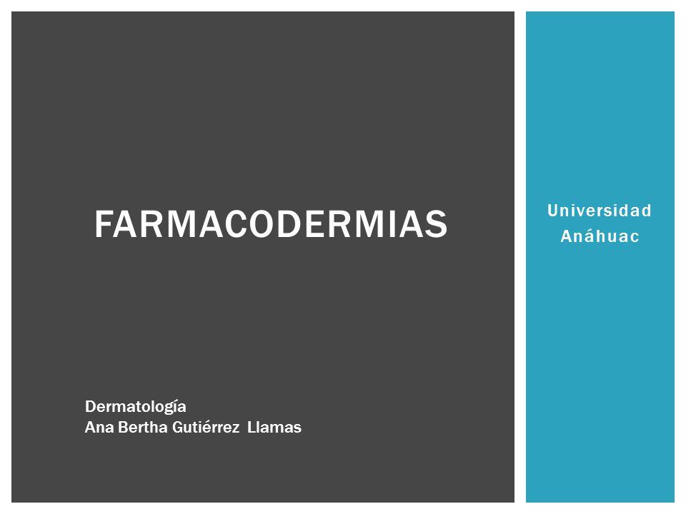 Universidad Anáhuac FARMACODERMIAS Dermatología Ana Bertha Gutiérrez Llamas
