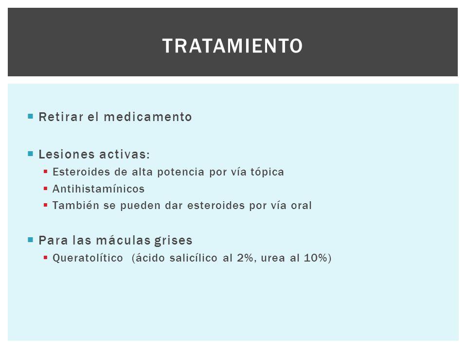  Retirar el medicamento  Lesiones activas:  Esteroides de alta potencia por vía tópica  Antihistamínicos  También se pueden dar esteroides por ví