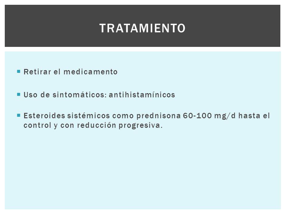  Retirar el medicamento  Uso de sintomáticos: antihistamínicos  Esteroides sistémicos como prednisona 60-100 mg/d hasta el control y con reducción