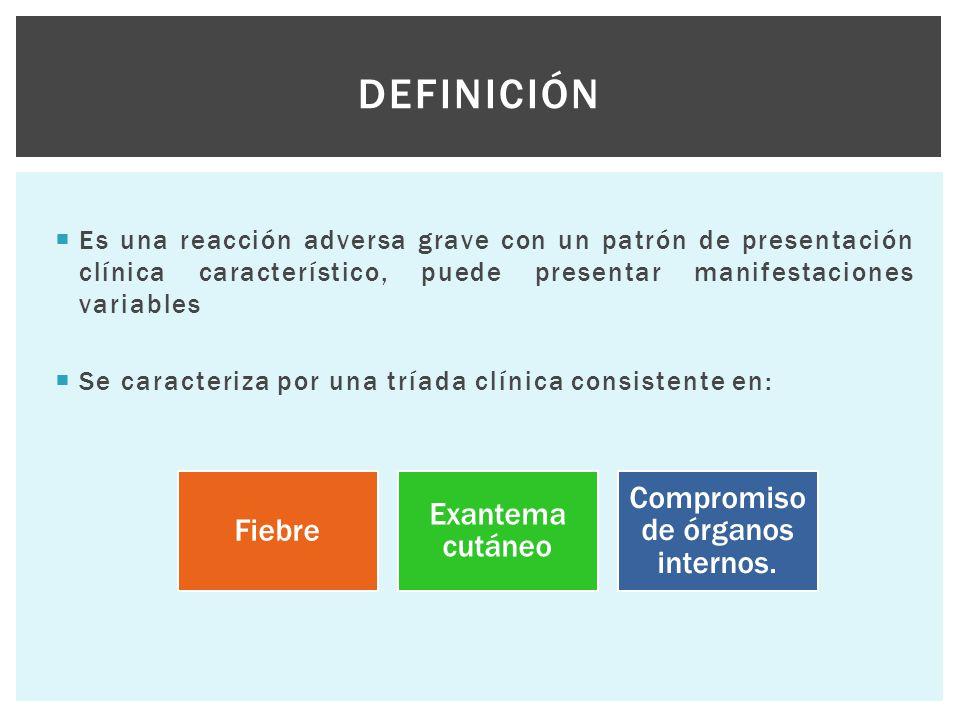  Es una reacción adversa grave con un patrón de presentación clínica característico, puede presentar manifestaciones variables  Se caracteriza por u