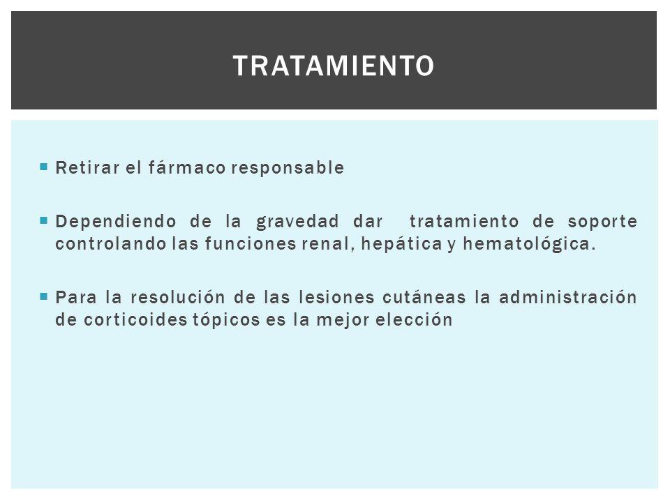 Retirar el fármaco responsable  Dependiendo de la gravedad dar tratamiento de soporte controlando las funciones renal, hepática y hematológica.  P